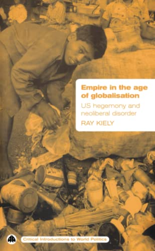 9780745324487: Empire in the Age of Globalisation: US Hegemony and Neo-Liberal Disorder (Critical Introductions to World Politics)
