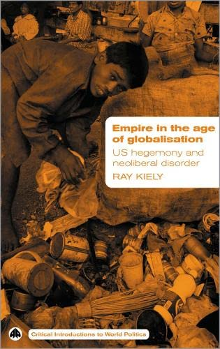 9780745324494: Empire in the Age of Globalisation: US Hegemony and Neo-Liberal Disorder (Critical Introductions to World Politics)