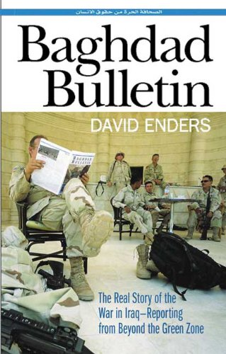 Baghdad Bulletin: The Real Story Of The War In Iraq - Reporting From Beyond The Green Zone