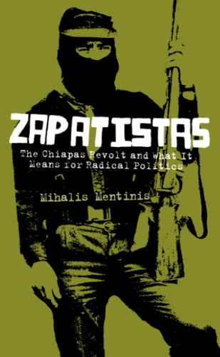 9780745324869: Zapatistas: The Chiapas Revolt and What It Means For Radical Politics: Revolutionary Subjectivities and the Chiapas Revolt