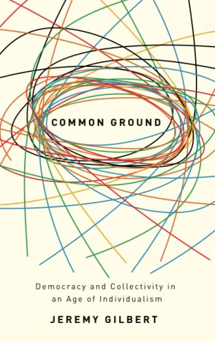 9780745325316: Common Ground: Democracy and Collectivity in an Age of Individualism