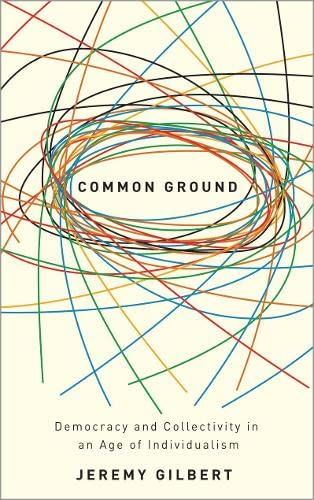 Common Ground: Democracy and Collectivity in an Age of Individualism (Hardcover): Jeremy Gilbert