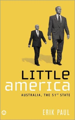 Little America: Australia, The 51St State: Australia In The Us Empire