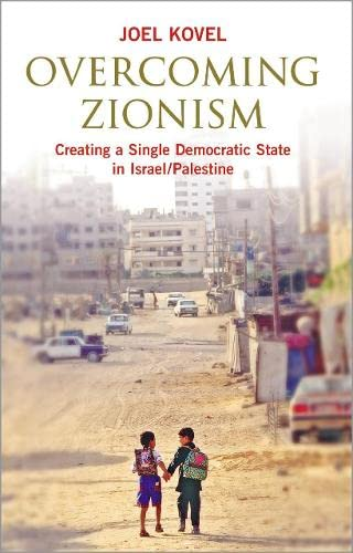 9780745325705: Overcoming Zionism: Creating a Single Democratic State in Israel/Palestine