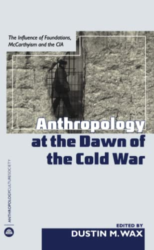 9780745325866: Anthropology At the Dawn of the Cold War: The Influence of Foundations, Mccarthyism and the CIA (Anthropology, Culture and Society)