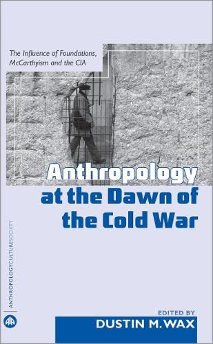 9780745325873: Anthropology At the Dawn of the Cold War: The Influence of Foundations, Mccarthyism and the CIA (Anthropology, Culture and Society)