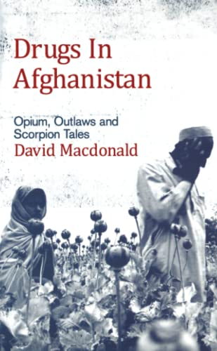 9780745326177: Drugs in Afghanistan: Opium, Outlaws and Scorpion Tales