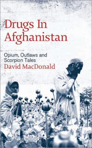9780745326184: Drugs in Afghanistan: Opium, Outlaws and Scorpion Tales