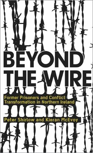 9780745326320: Beyond the Wire: Former Prisoners and Conflict Transformation in Northern Ireland