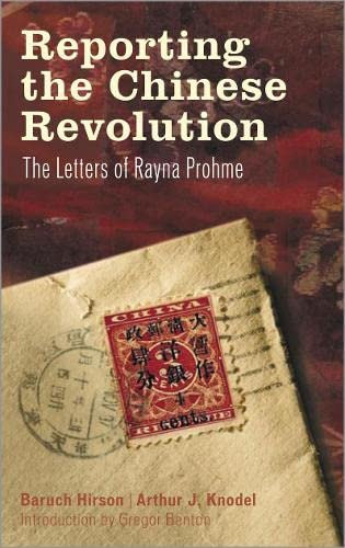 Reporting the Chinese Revolution: The Letters of Rayna Prohme (0745326420) by Gregor Benton; Arthur J. Knodel