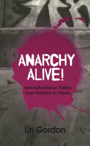 9780745326832: Anarchy Alive!: Anti-Authoritarian Politics From Practice to Theory