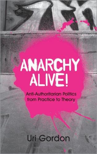 9780745326849: Anarchy Alive!: Anti-Authoritarian Politics From Practice to Theory