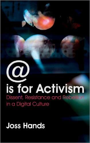 is for Activism: Dissent, Resistance and Rebellion in a Digital Culture: Hands, Joss