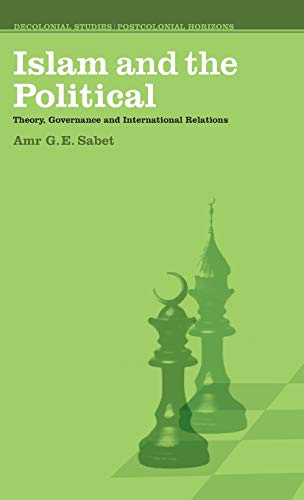 9780745327204: Islam and the Political: Theory, Governance and International Relations (Decolonial Studies, Postcolonial Horizons)