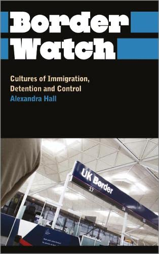 Border Watch: Cultures Of Immigration, Detention And Control (Anthropology, Culture And Society)