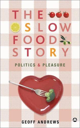 The Slow Food Story: Politics and Pleasure (Hardback): Geoff Andrews