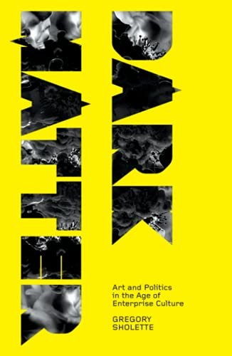 9780745327525: Dark Matter: Art and Politics in the Age of Enterprise Culture (Marxism and Culture)