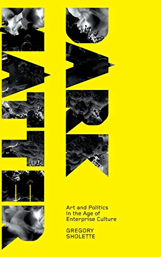Dark Matter: Art and Politics in the Age of Enterprise Culture (Marxism and Culture): Gregory ...