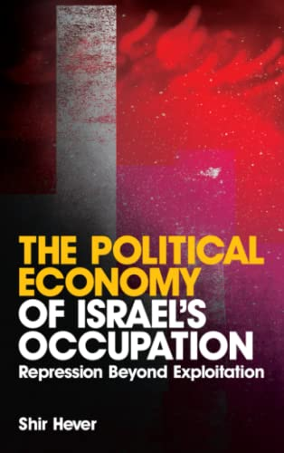 9780745327945: The Political Economy of Israel's Occupation: Repression Beyond Exploitation