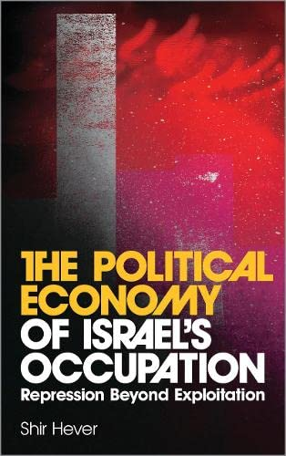 9780745327952: The Political Economy of Israel's Occupation: Repression Beyond Exploitation
