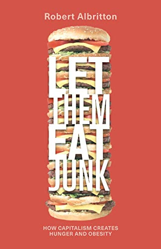 Let Them Eat Junk: How Capitalism Creates Hunger and Obesity: Robert Albritton