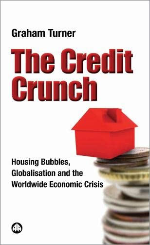 9780745328119: The Credit Crunch: Housing Bubbles, Globalisation and the Worldwide Economic Crisis