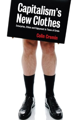 9780745328140: Capitalism's New Clothes: Enterprise, Ethics and Enjoyment in Times of Crisis