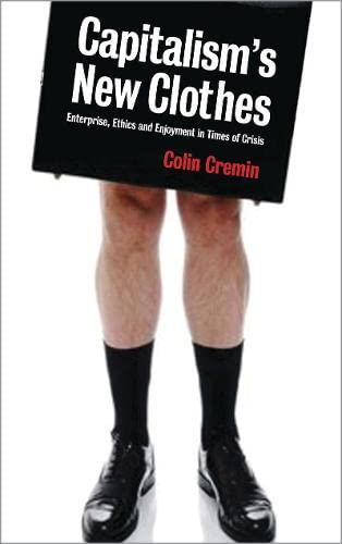 9780745328157: Capitalism's New Clothes: Enterprise, Ethics and Enjoyment in Times of Crisis