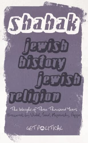 Jewish History, Jewish Religion: The Weight of Three Thousand Years (Get Political): Shahak, Israel