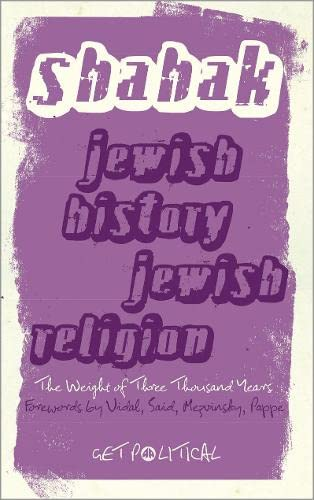 Jewish History, Jewish Religion: The Weight of Three Thousand Years (Get Political) (9780745328416) by Shahak, Israel