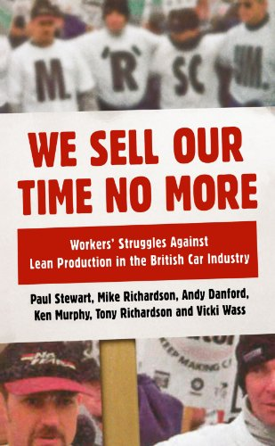 9780745328676: We Sell Our Time No More: Workers' Struggles Against Lean Production in the British Car Industry