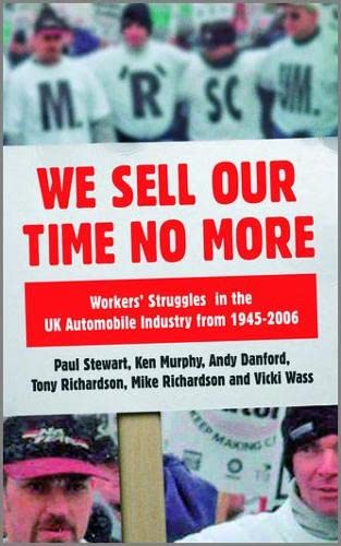9780745328683: We Sell Our Time No More: Workers' Struggles Against Lean Production in the British Car Industry