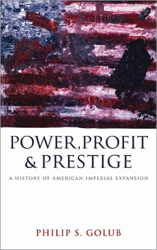 9780745328720: Power, Profit and Prestige: A History of American Imperial Expansion