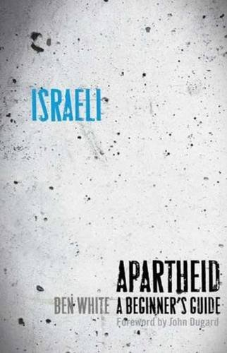 Israeli Apartheid: A Beginner'S Guide