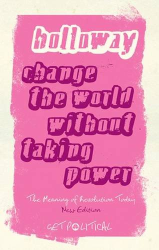 9780745329192: Change the World Without Taking Power: The Meaning of Revolution Today (Get Political)