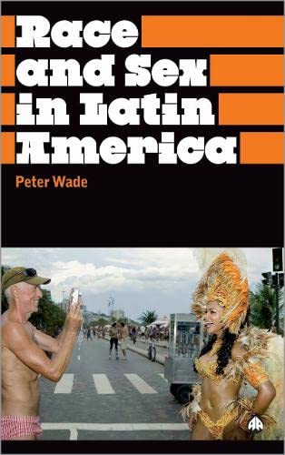 Race and Sex in Latin America (Anthropology, Culture and Society): Wade, Peter