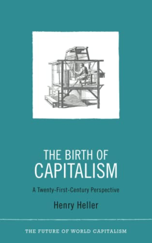 9780745329598: The Birth of Capitalism: A 21st Century Perspective (The Future of World Capitalism)
