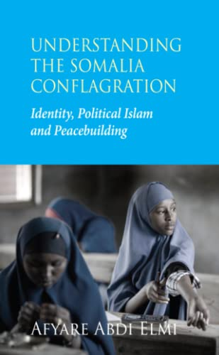 9780745329741: Understanding the Somalia Conflagration: Identity, Political Islam and Peacebuilding
