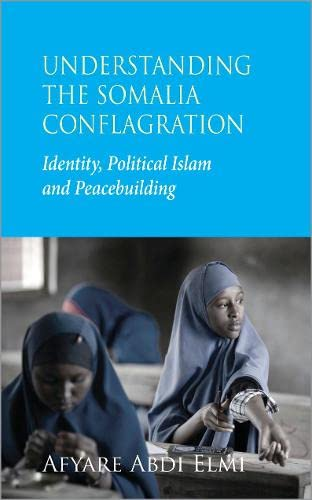 9780745329758: Understanding the Somalia Conflagration: Identity, Political Islam and Peacebuilding