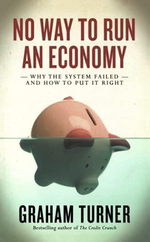 No Way to Run an Economy: Why the System Failed and How to Put It Right (9780745329765) by Turner, Graham