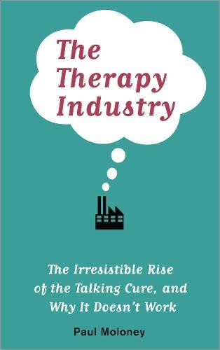 9780745329871: The Therapy Industry: The Irresistible Rise of the Talking Cure, and Why It Doesn't Work