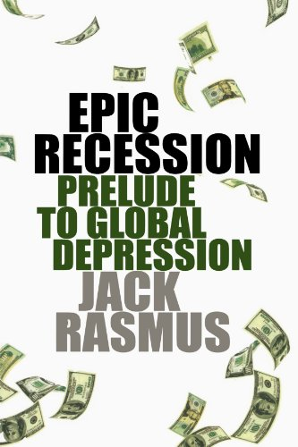 Epic Recession: Prelude to Global Depression.: Rasmus, Jack
