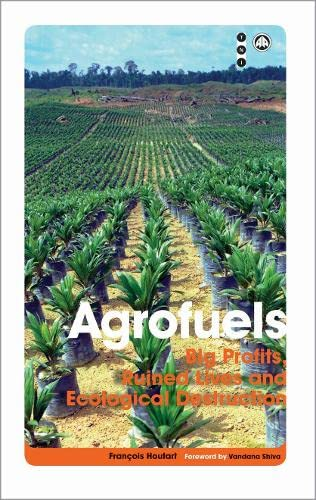 9780745330136: Agrofuels: Big Profits, Ruined Lives and Ecological Destruction