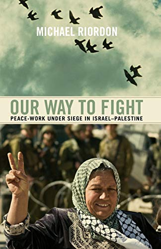 9780745330228: Our Way To Fight: Peace-Work Under Siege In Israel-Palestine