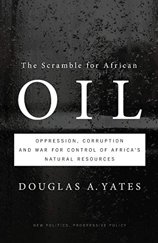 9780745330457: The Scramble for African Oil: Oppression, Corruption and War for Control of Africa's Natural Resources (New Politics, Progressive Policy (Quality))