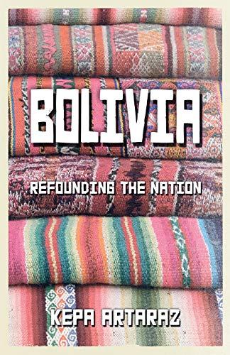 Bolivia: Refounding the Nation [Paperback] [Apr 20,: Artaraz, Kepa