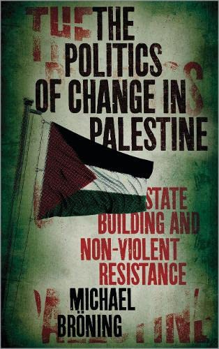 9780745330945: The Politics of Change in Palestine: State-Building and Non-Violent Resistance