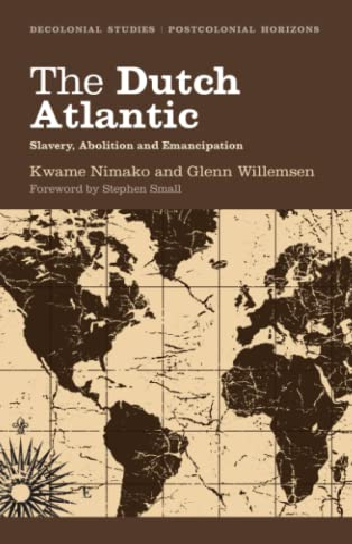 9780745331072: The Dutch Atlantic: Slavery, Abolition and Emancipation (Decolonial Studies, Postcolonial Horizons)