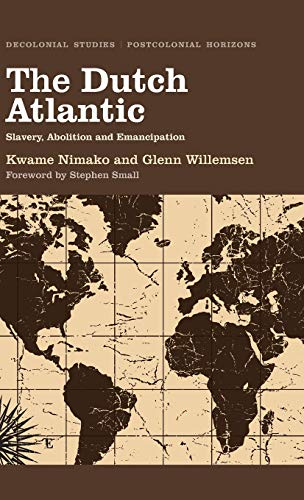9780745331089: The Dutch Atlantic: Slavery, Abolition and Emancipation (Decolonial Studies, Postcolonial Horizons)