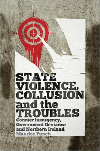 State Violence, Collusion And The Troubles: Counter Insurgency, Government Deviance And Northern ...